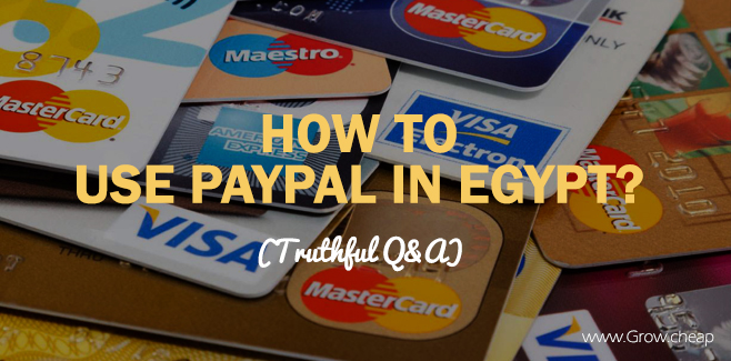 How To Use PayPal in Egypt? (Truthful Q&A) - GrowCheap