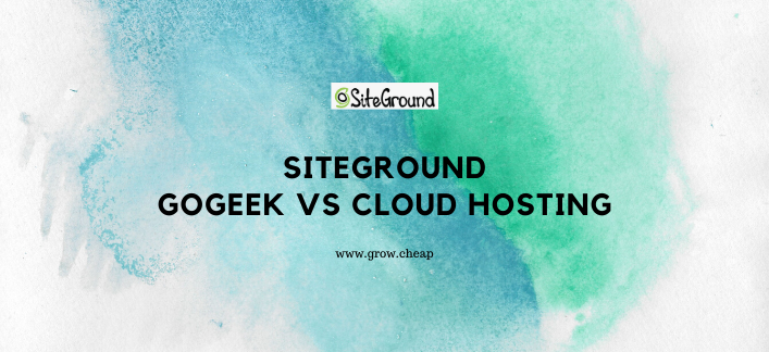 SiteGround GoGeek vs Cloud Hosting (Quick Review)