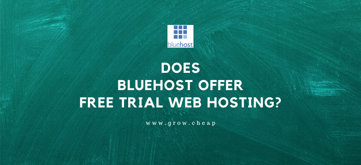 Does BlueHost Offer Free Trial Hosting? (Oh Really!)