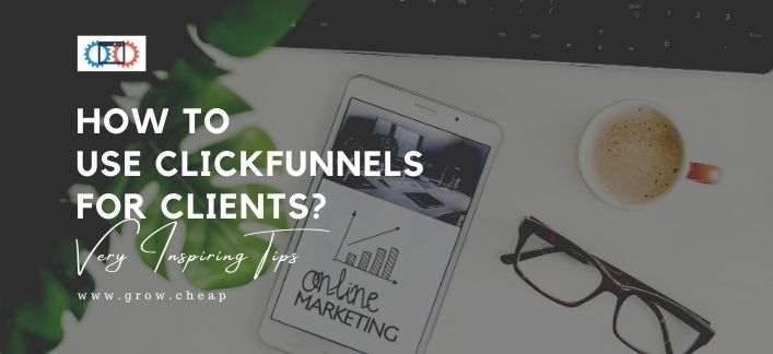 How To Use ClickFunnels for Clients? (Very Inspiring)