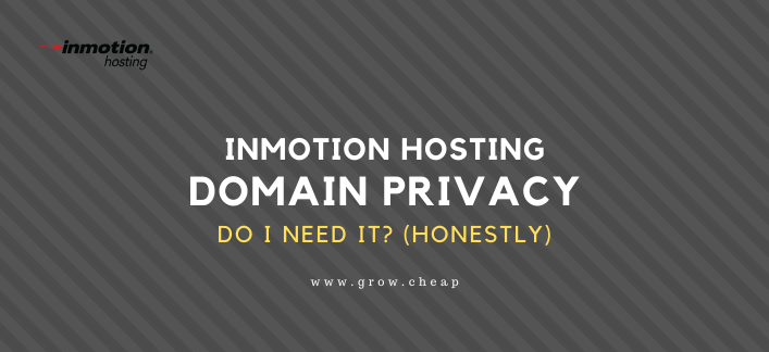 InMotion Hosting Domain Privacy: Do I Need It? (Honestly)